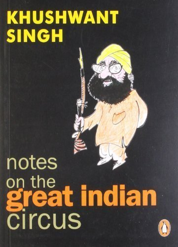 Notes on the Great Indian Circus [Paperback] [Apr 01, 2001] Singh, Khushwant