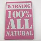 Metal Sign - WARNING 100% ALL NATURAL