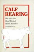 Calf Rearing by Bill Thickett, Dan Mitchell & Bryan Hallows