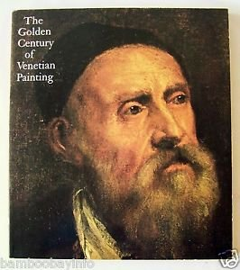 THE GOLDEN CENTURY OF VENETIAN PAINTING Terisio Pignatti LA County Museum of Art