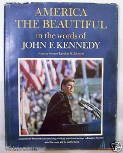 AMERICA THE BEAUTIFUL in the words of JOHN F. KENNEDY Preface by Lyndon Johnson