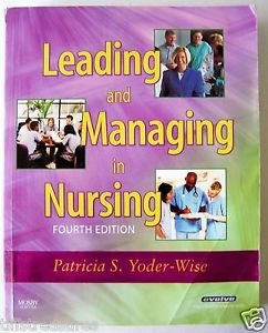 LEADING AND MANAGING IN NURSING 4th Edition by PATRICIA S. YODER-WISE Very Good