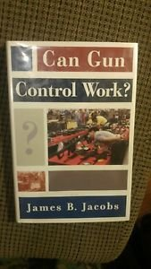 Studies in Crime and Public Policy: Can Gun Control Work? by James B. Jacobs...