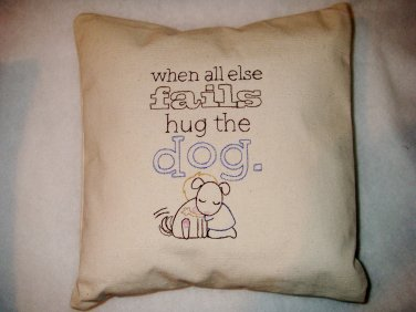 When All Else Fails...Hug the Dog - Embroidered Pillow Cover