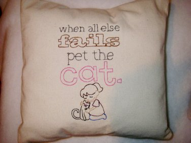 When All Else Fails...Pet the Cat - Embroidered Pillow Cover
