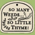 'SO MANY WEEDS...SO LITTLE THYME' Weatherproof PLAQUE