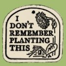 'I DON'T REMEMBER PLANTING THIS' Weatherproof PLAQUE
