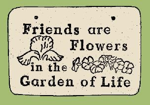 'FRIENDS ARE FLOWERS.' Weatherproof SAYINGS Sign/Plaque