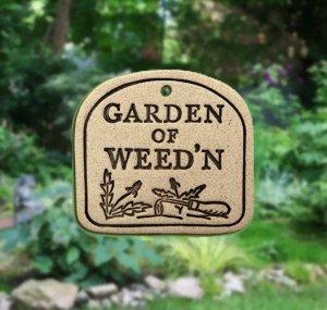 '  GARDEN OF WEED'N  ' ' Weatherproof PLAQUE with Hanger