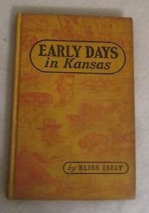 EARLY DAYS IN KANSAS BY BLISS ISELY HARD COVER