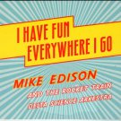 MIKE EDISON I Have Fun Everywhere I Go 2008 US 7 Track CD Album