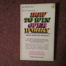 How to Win Over Worry, John Haggai, 23rd Printing, 1973  070716694