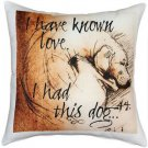 Pillow Decor - I Have Known Love 17x17 Dog Pillow  - SKU: LE1-0007-01-17