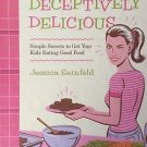 NEW DECEPTIVELY DELICIOUS JESSICA SEINFELD COOK BOOK HEALTHY COOK FOR KIDS