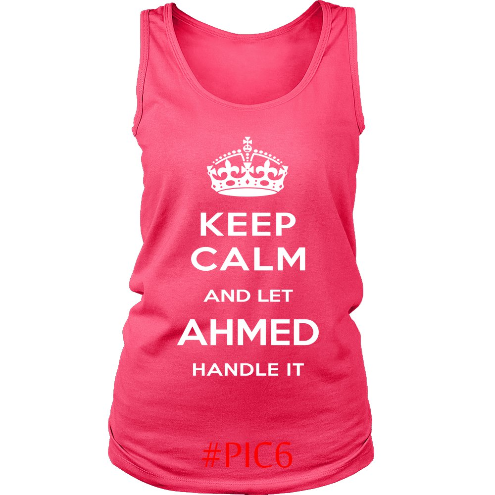 Keep Calm And Let AHMED Handle It