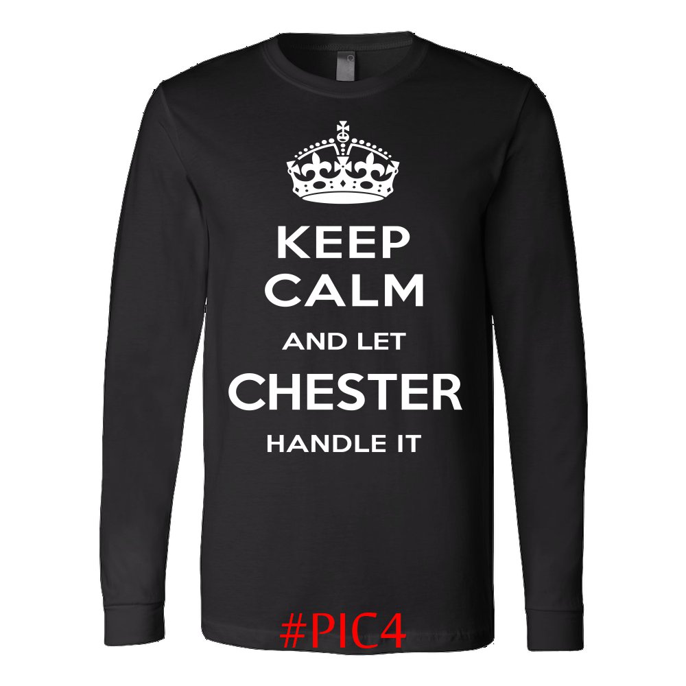 Keep Calm And Let CHESTER Handle It