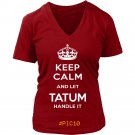 Keep Calm And Let TATUM Handle It