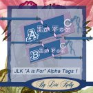 "JLK ""A Is For"" Alpha Tags 1 - ON SALE!"