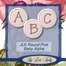 JLK Round Pink Baby Alpha - ON SALE!