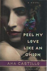 Peel My Love Like an Onion by Ana Castillo (Hardback)