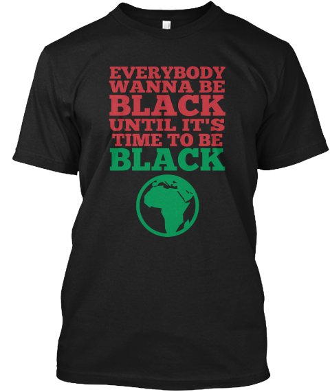Black Men Tshirt Everybody Wanna Be Black Black Tshirt For Men