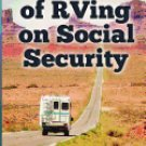 Secrets of RVing on Social Security: How to Enjoy the Motorhome and RV Lifestyle