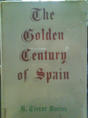 The Golden Century of Spain, Hardcover.1961. By R Trevor Davies