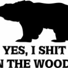 Yes, I shit in the Woods (Bear)