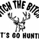 Ditch The Bitch Lets Go Hunting
