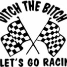Ditch The Bitch , Lets Go Racin'