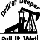 Drill'er Deeper, Pull It Wet