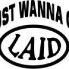 I Just Wanna Get Laid