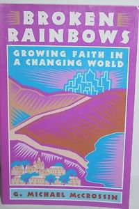 Broken Rainbows: Growing Faith in a Changing World