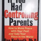 If You Had Controlling Parents : How to Make Peace with Your Past and Take...