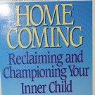 Homecoming Reclaiming and Championing Your Inner Child 1992 John Bradshaw