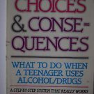 Choices and Consequences: What to Do When a Teenager Uses AlcoholDrugs