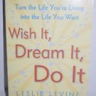 Wish It Dream It Do It By Leslie Levine 2004 PB
