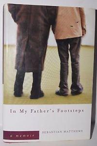 In My Father's Footsteps: A Memoir, Sebastian Matthews 2004