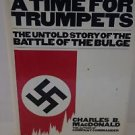 A Time for Trumpets : The Untold Story of the Battle of the Bulge by Charles...