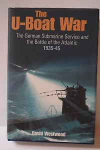 The U-Boat War: The German Submarine Service and t..., David Westwood
