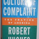 Culture of Complaint : The Fraying of America by Robert Hughes (1993, Hardcover)
