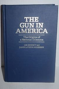 The Gun in America: The Origins of a National Dilemma (Contributions in American