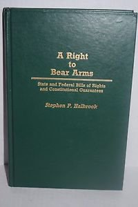 Right to Bear Arms: State and Federal Bills of Rights and Constitutional Guarant