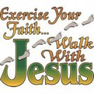 Excersize Your Faith Walk With Jesus Tee Shirt
