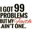 I Got 99 Problems But My Faith Aint One Tee Shirt