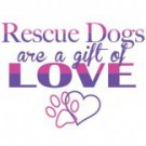 Rescue Dogs Are A Gift Of Love Tee Shirt