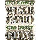 If I Can't Wear Camo I'm Not Going Tee Shirt