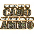 Dress Me In Camo and Hand Me The Ammo Tee Shirt