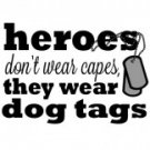 Heroes Don't Wear Capes They Wear Dog Tags Tee Shirt