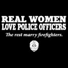 Real Women Love Police Officers The Rest Marry Firefighters Tee Shirt